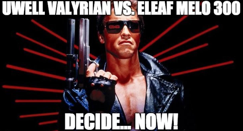 UWELL Valyrian vs. Eleaf MELO 300