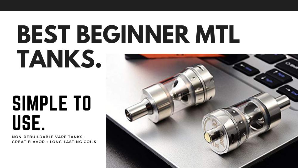 best beginner MTL vape tanks