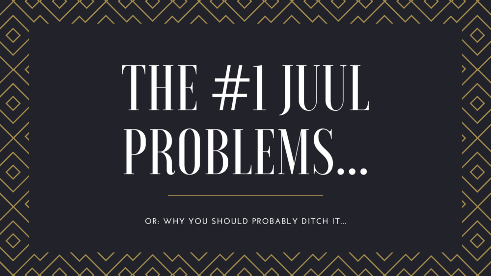 The #1 JUUL Problems...