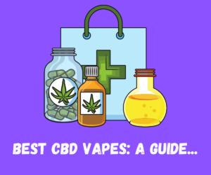 BEST CBD VAPES A GUIDE