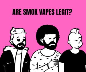 ARE SMOK VAPES LEGIT